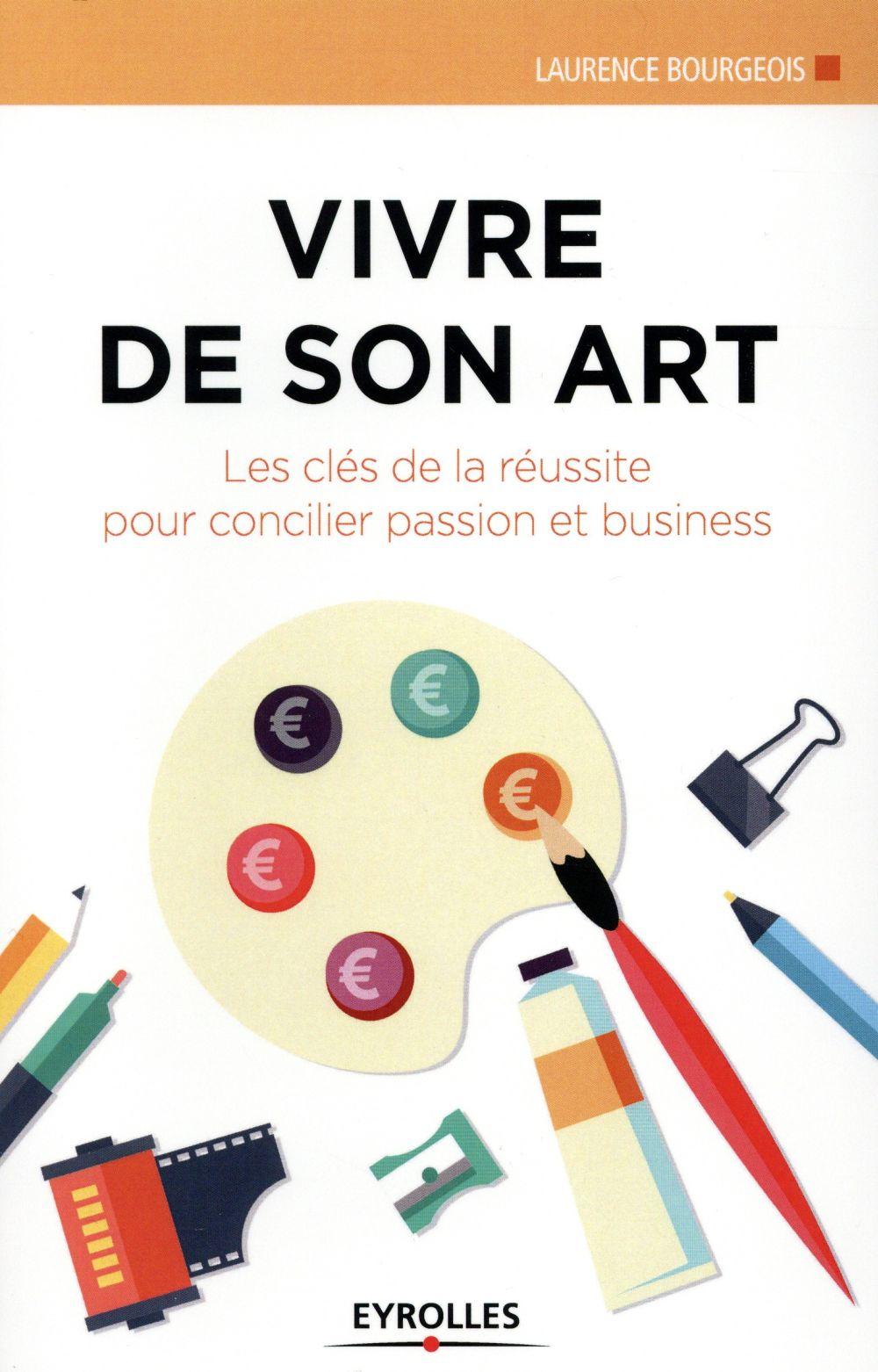 Vivre de son art ; les cles de la réussite pour concilier passion et business