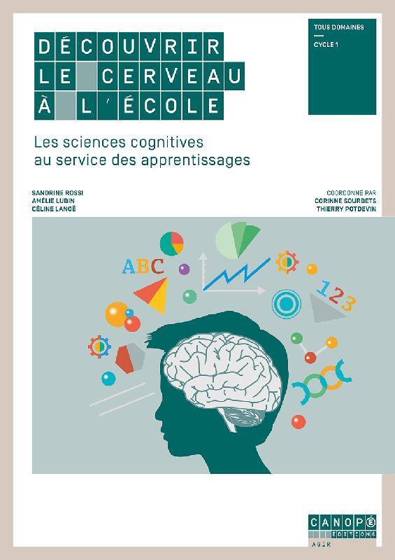 Decouvrir Le Cerveau A L'Ecole ; Les Sciences Cognitives Au Service Des Apprentissages : Tous Domaines, Cycle 1