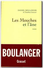 Les mouches et l'âne  - de l'Académie Goncourt Daniel Boulanger - Daniel Boulanger