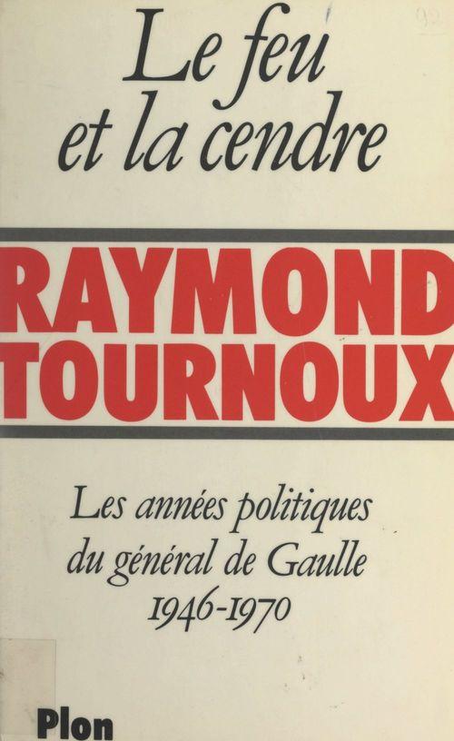 Le feu et la cendre  - Raymond Tournoux