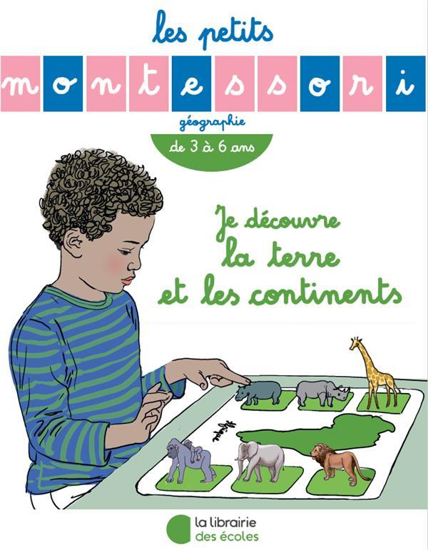Les petits Montessori ; géographie ; je découvre la terre et les continents ; de 3 à 6 ans