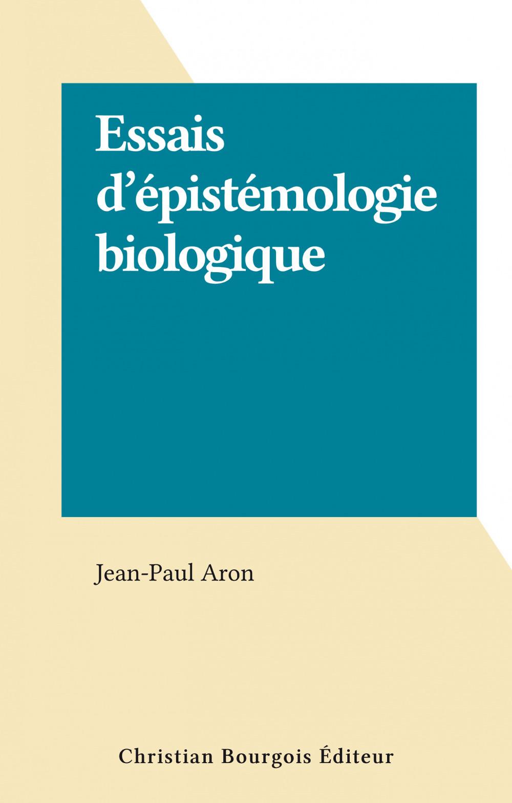 Essais d'épistémologie biologique