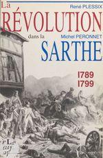 La Révolution dans la Sarthe : 1789-1799  - René Plessix - Michel Péronnet