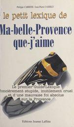 Vente EBooks : Le petit lexique de ma-belle-Provence-que-j'aime  - Philippe CARRESE - Jean-pierre Cassely