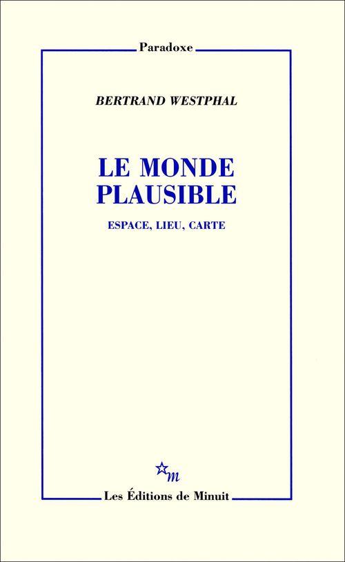 Le monde plausible ; espace, lieu, carte