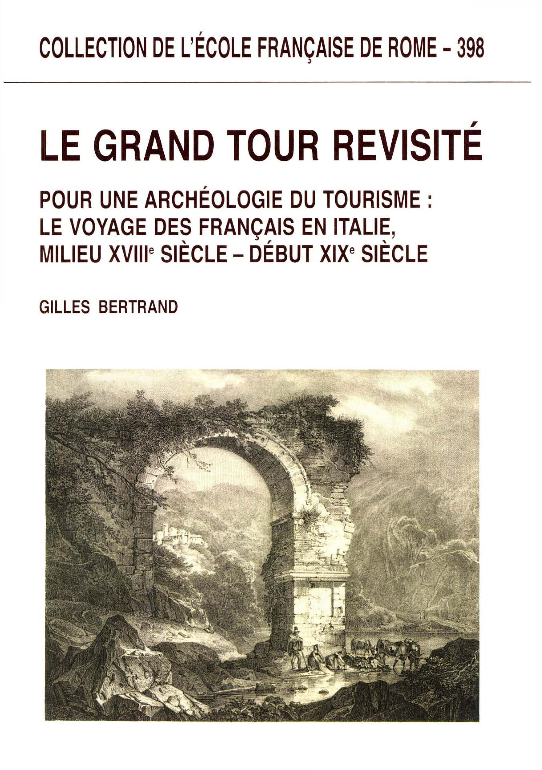 Le grand tour revisité ; pour une archéologie du tourisme ; le voyage des français en Italie XVIII-XIXe siècle