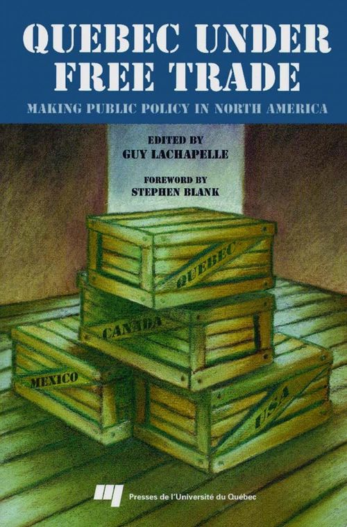 Quebec under Free Trade : Making Public Policy in North America