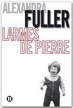 Larmes de pierre  - Alexandra Fuller
