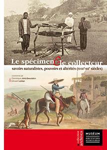Le spécimen et le collecteur ; savoirs naturalistes, pouvoirs et altérités (XVIIIe-XXe siècles)