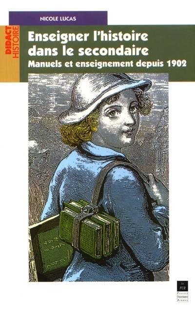 Enseigner l'histoire dans le secondaire ; manuels et enseignement depuis 1902