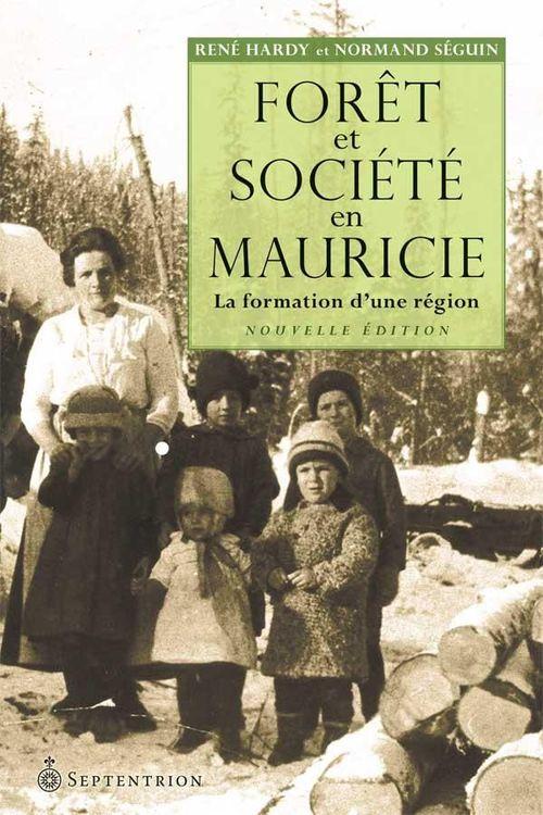 Forêt et société en Mauricie ; la formation d'une région