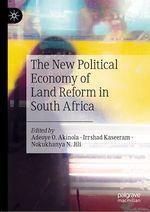 The New Political Economy of Land Reform in South Africa  - Irrshad Kaseeram - Nokukhanya N. Jili - Adeoye O. Akinola