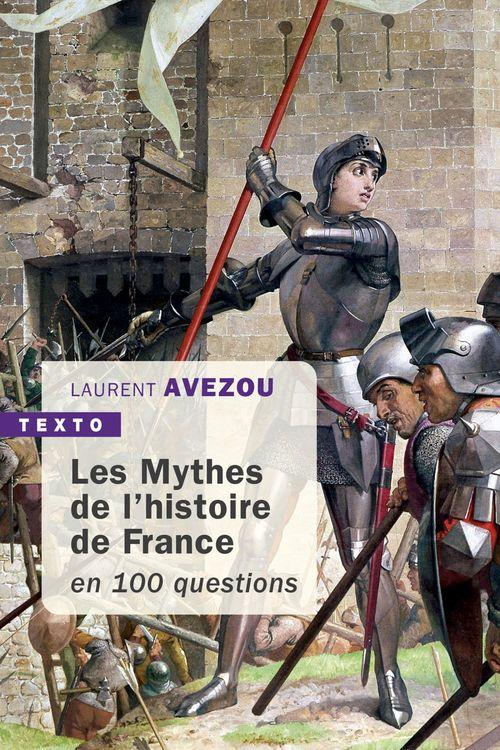 Les mythes de l'histoire de France ; en 100 questions
