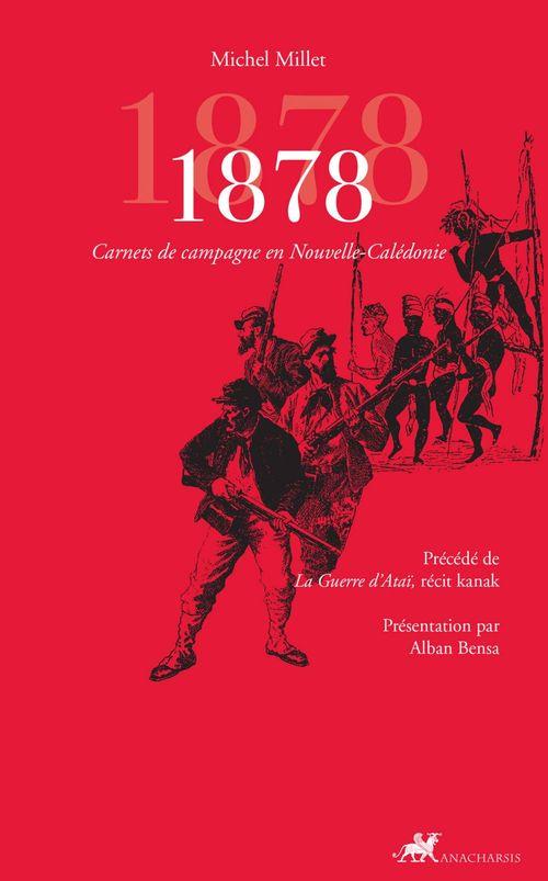 1878 ; carnets de campagne en Nouvelle-Calédonie ; la guerre d'Ataï, récit kanak