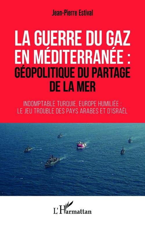 Vente EBooks : La guerre du gaz en Méditerranée : géopolitique du partage de la mer  - Jean-Pierre ESTIVAL