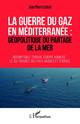 La guerre du gaz en Méditerranée : géopolitique du partage de la mer
