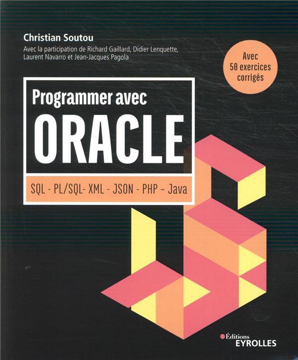 Programmer avec Oracle ; SQL, PL/SQL, XML, JSON, PHP, Java ; avec 50 exercices corrigés