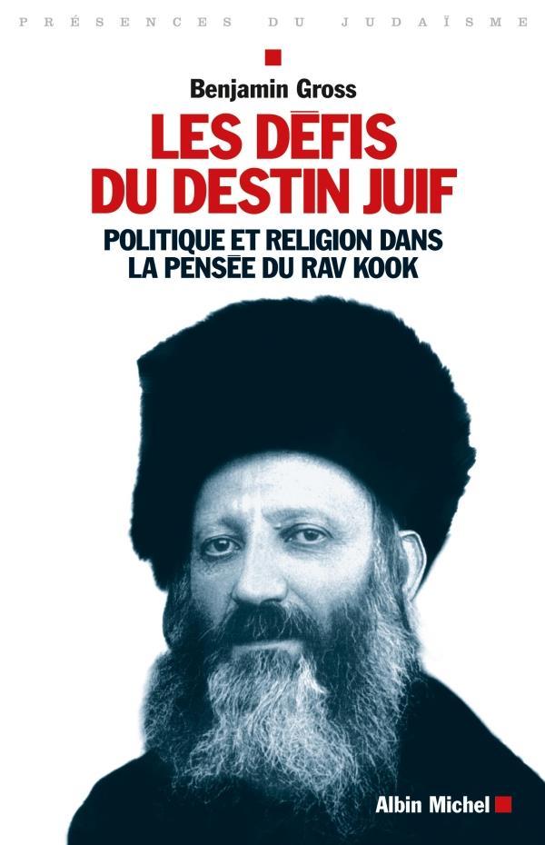 Les défis du destin juif ; politique et religion dans la pensee Rav Kook
