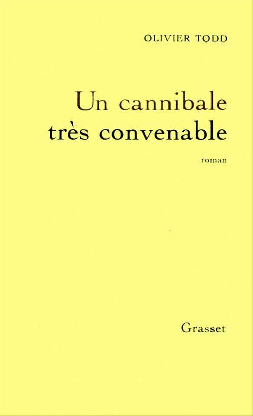 Un cannibale très convenable  - Olivier Todd