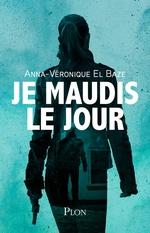 Vente Livre Numérique : Je maudis le jour  - Anna-Véronique EL BAZE - Veronique El Baze
