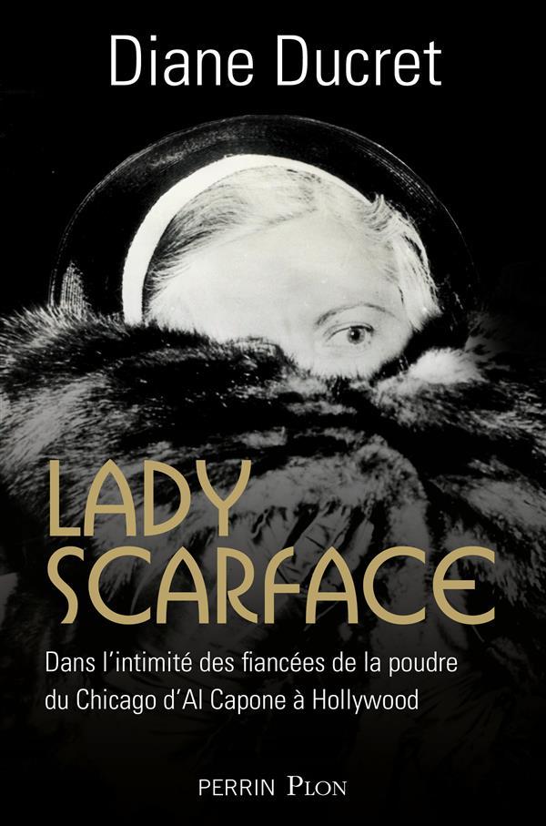 Lady Scarface ; dans l'intimité des fiancées de la poudre du Chicago d'Al Capone à Hollywood