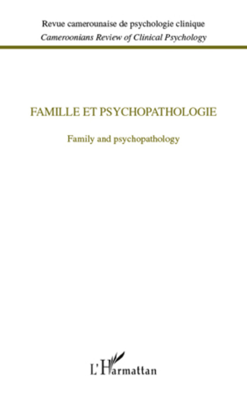 REVUE CAMEROUNAISE DE PSYCHOLOGIE CLINIQUE ; famille et psychopathologie / family and psychopathology