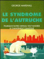Le syndrome de l'autruche ; pourquoi notre cerveau veut ignorer le changement climatique