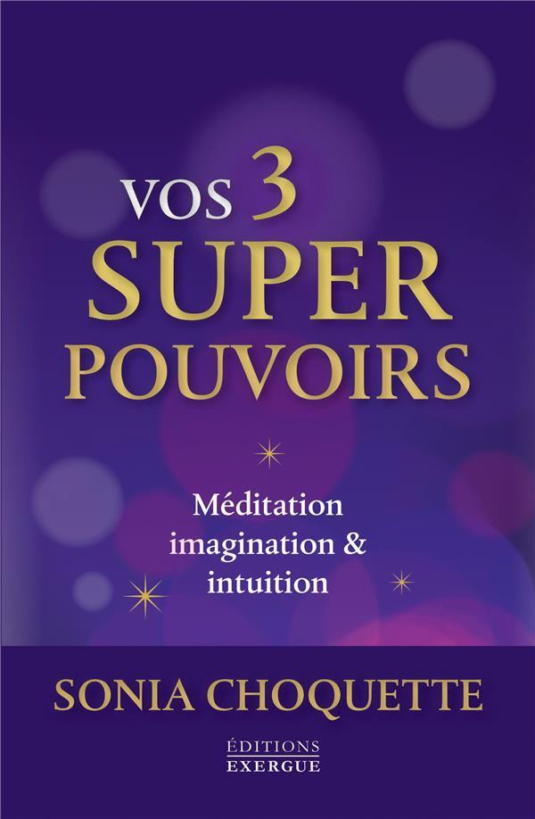 Vos 3 super pouvoirs ; méditation, imagination & intuition