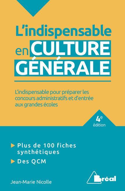 L'indispensable en culture générale ; l'indispensable pour préparer les concours administratifs et d'entrée aux grandes écoles (4e édition)
