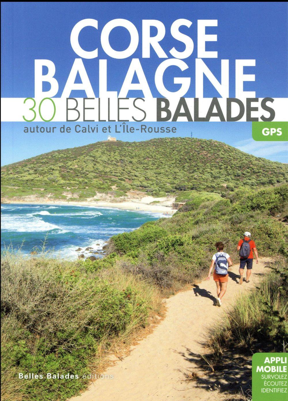 Corse, Balagne ; 30 belles balades autour de Calvi et l'Ile-Rousse