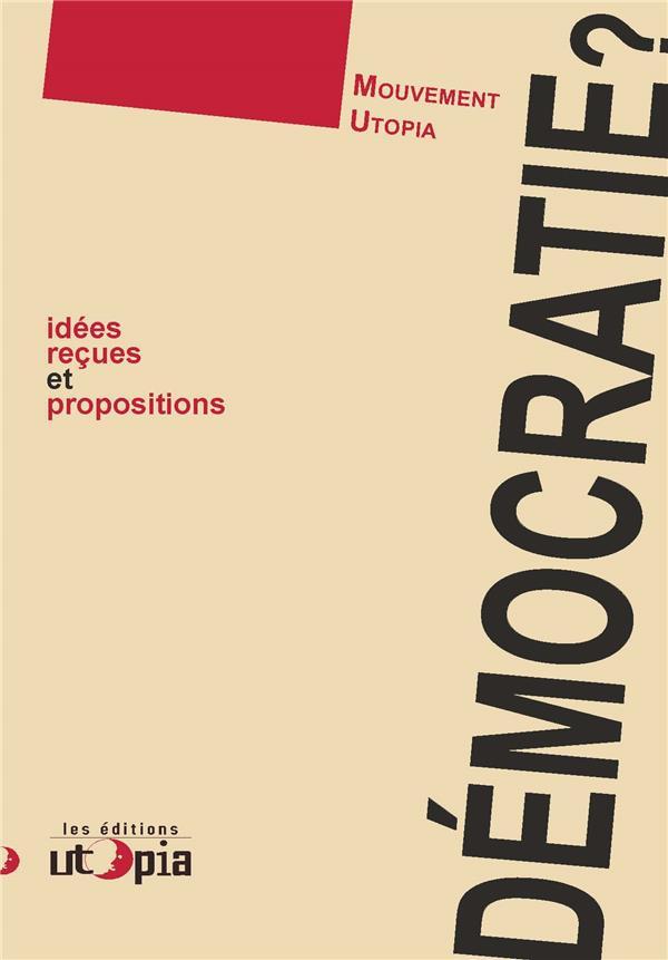 DEMOCRATIE? IDEES RECUES ET PROPOSITIONS