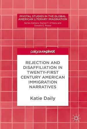 Rejection and Disaffiliation in Twenty-First Century American Immigration Narratives