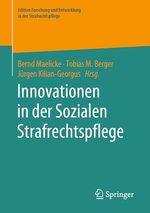Innovationen in der Sozialen Strafrechtspflege  - Tobias M. Berger - Jurgen Kilian-Georgus - Bernd Maelicke