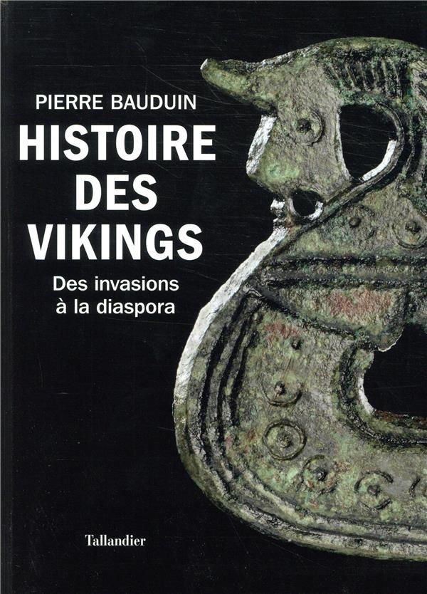 HISTOIRE DES VIKINGS - DES INVASIONS A LA DIASPORA