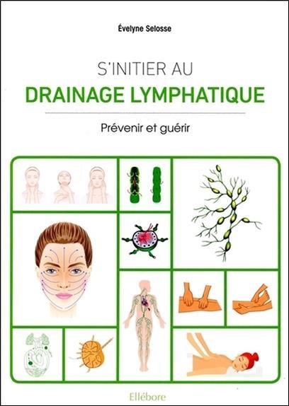 S'initier au drainage lymphatique ; prévenir et guérir