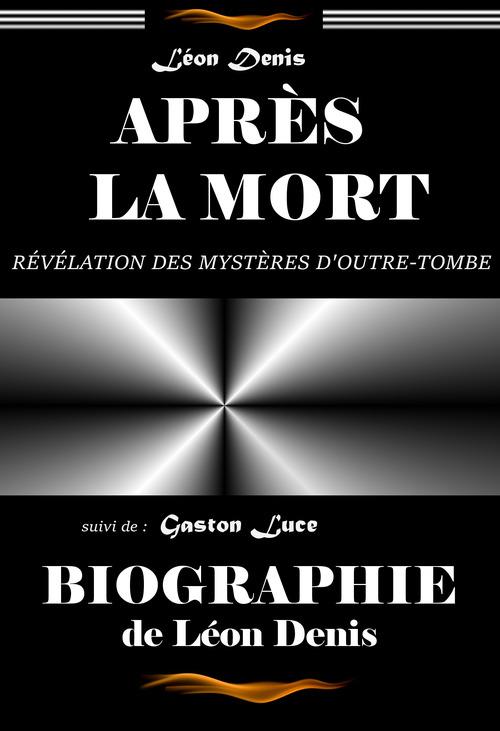 Après la mort : révélation des mystères d´outre-tombe, suivi de Biographie de Léon Denis. [Nouv. éd. revue et mise à jour].  - Leon Denis  - Gaston Luce