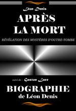 Après la mort : révélation des mystères d´outre-tombe, suivi de Biographie de Léon Denis. [Nouv. éd. revue et mise à jour].