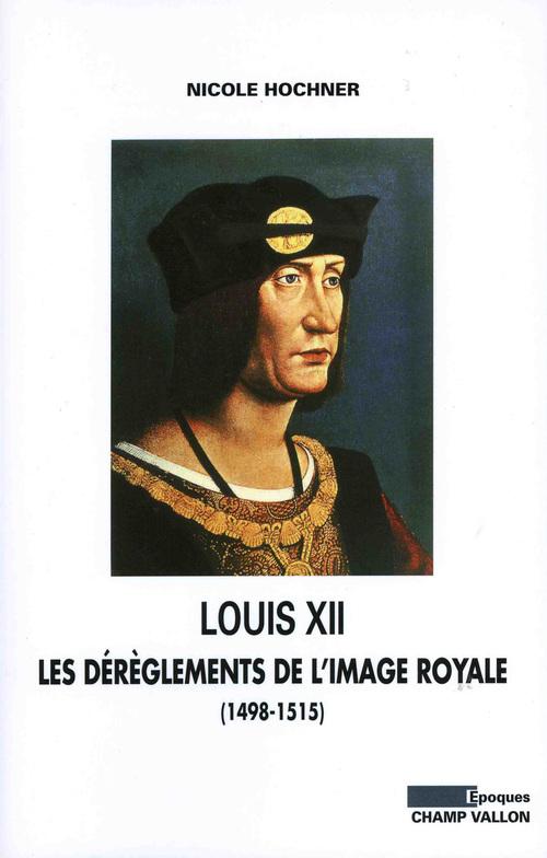 Louis XII: Les dérèglements de l'image royale