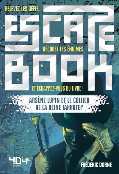 Escape book ; Arsène Lupin et le collier de la reine Iâhhotep