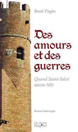des amours et des guerres ; quand Saint-Salvi sauva Albi
