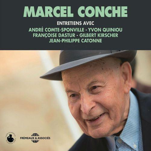 Marcel Conche. Entretiens avec André Comte-Sponville, Jean-Philippe Catonne, Yvon Quiniou, Françoise Dastur et Gilbert Kirscher