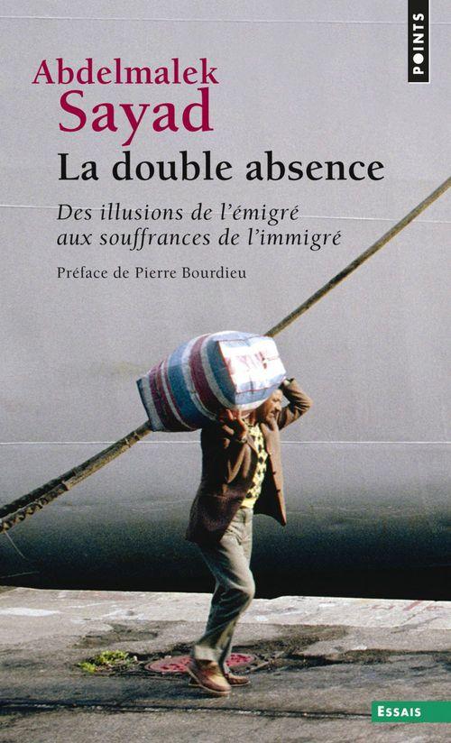 la double absence. des illusions de l'emigre aux souffrances de l'immigre