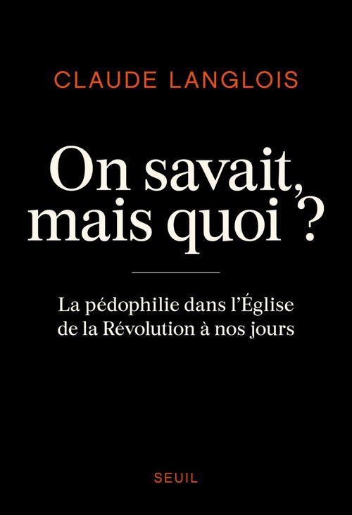 On savait, mais quoi ? la pédophilie dans l'Eglise de la Révolution à nos jours