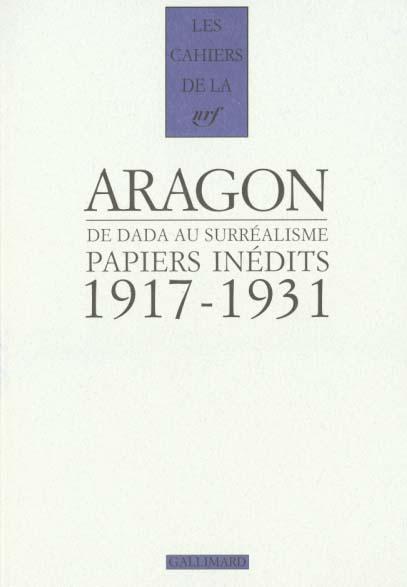 Les cahiers de la NRF ; de Dada au surréalisme ; papiers inédits ; 1917-1931