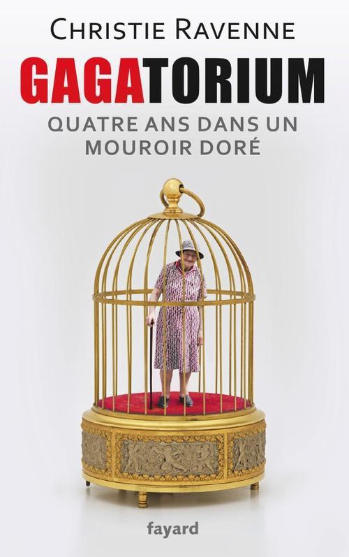 Gagatorium ; Quatre Ans Dans Un Mouroir Dore