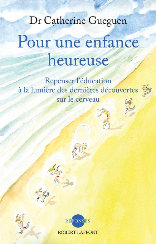 Pour une enfance heureuse ; repenser l'éducation à la lumière des dernières découvertes sur le cerveau