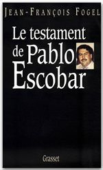 Le testament de Pablo Escobar  - Jean-François Fogel