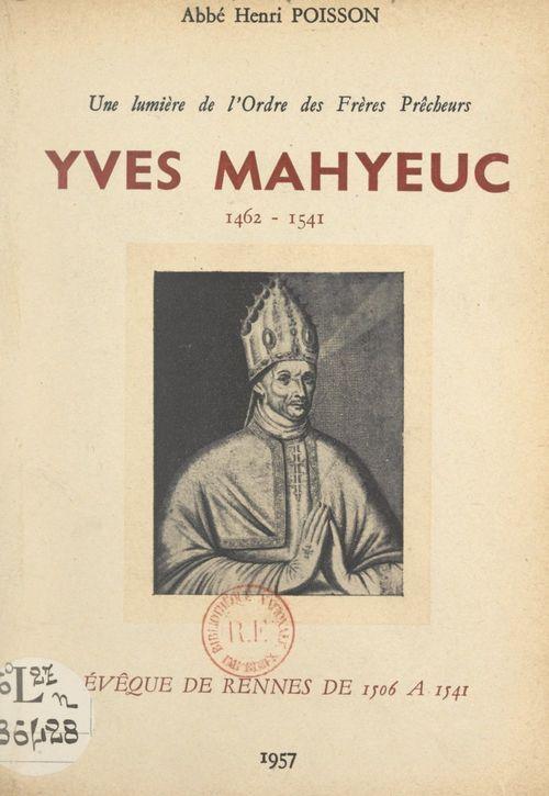 Une lumière de l'ordre des Frères Prêcheurs : Yves Mahyeuc, 1462-1541  - Henri Poisson