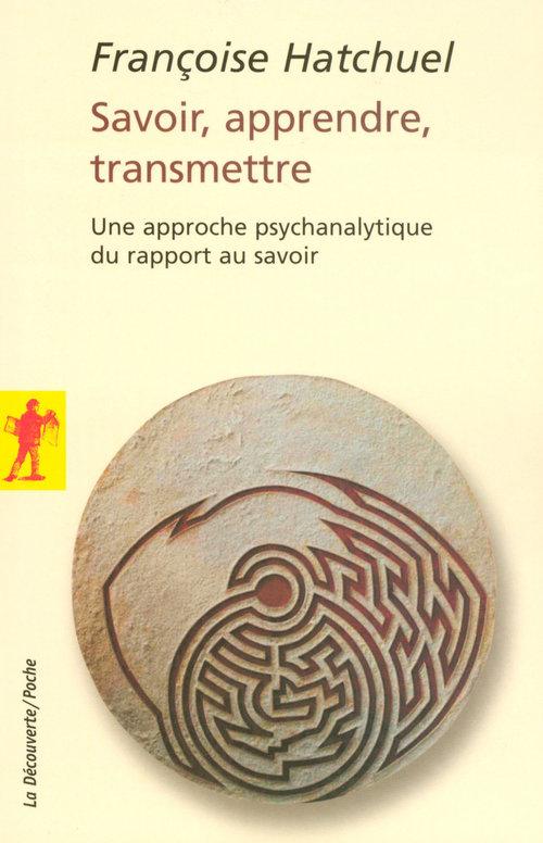Savoir, apprendre, transmettre ; une approche psychanalytique du rapport au savoir