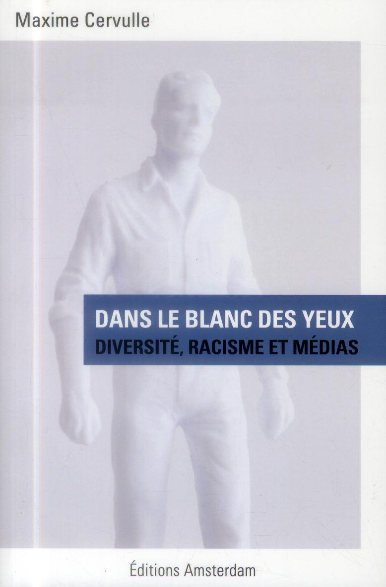 Dans le blanc des yeux ; diversité, racisme et médias
